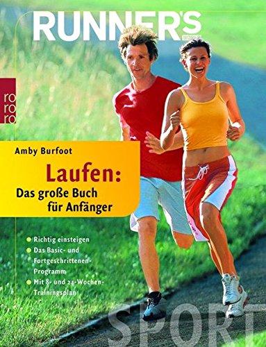 Runner's World: Laufen - Das große Buch für Anfänger: Richtig einsteigen: Das Basic- und Fortgeschrittenen-Programm (mit 8- und 24-Wochen-Trainingsplan)