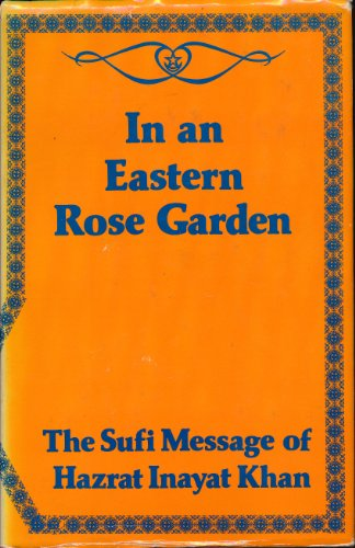 In an Eastern Rose Garden : The Sufi Message of Hazrat Inayat Khan, vol. 7