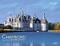 Chambord, l'oeuvre ultime de Léonard de Vinci ? par Caillou