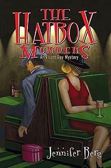 The Hatbox Murders: An Elliott Bay Mystery (Elliott Bay Mysteries Book 1) by [Berg, Jennifer]