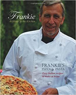 frankie at home in the kitchen frankies pizza and pastaeasy italian recipes to make at home