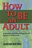 cover of How to Be an Adult: A Handbook for Psychological and Spiritual Integration