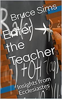Enter the Teacher: Insights from Ecclesiastes by [Sims, Bruce]