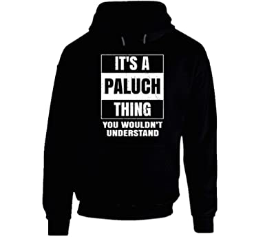 Its A Paluch Thing You Wouldnt Understand Parody Name Hoodie At Amazon Mens Clothing Store