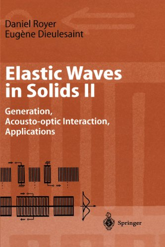 Elastic Waves in Solids II: Generation, Acousto-optic Interaction, Applications (Advanced Texts in Physics)