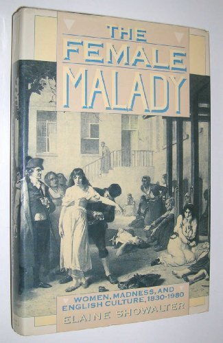 The Female Malady: Women, Madness and English Culture, 1830-1980 by Showalter, Elaine (1985) Hardcover