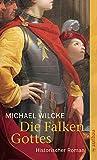 Die Falken Gottes: Historischer Roman
