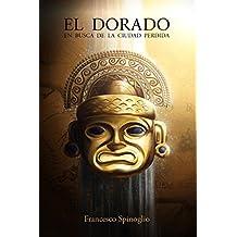El Dorado: En busca de la ciudad perdida (Spanish Edition)