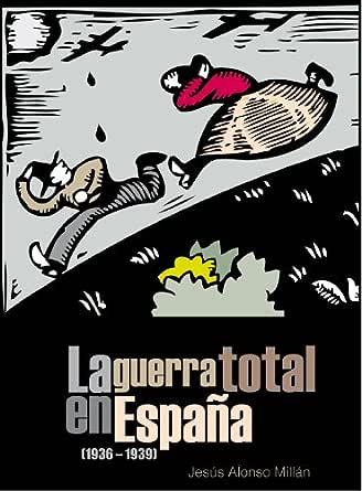 La guerra total en España (1936 - 1939) eBook: Millán, Jesús ...