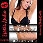 I Want To Be A Star: The Audition That Turned into a Threesome | Jessica Silver
