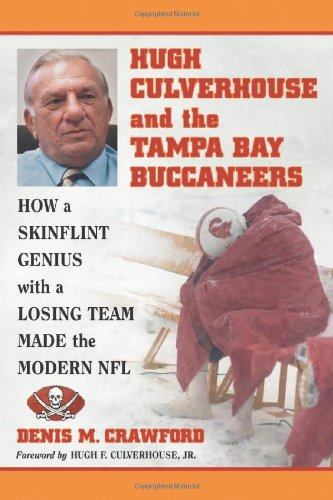 (Hugh Culverhouse and the Tampa Bay Buccaneers: How a Skinflint Genius with a Losing Team Made the Modern NFL)
