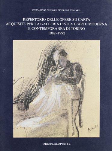 Repertorio delle opere su carta acquisite per la Galleria civica d'arte moderna e contemporanea di Torino: 1982-1992 (Italian Edition)