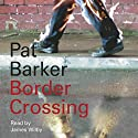 Border Crossing Audiobook by Pat Barker Narrated by James Wilby