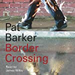 Border Crossing | Pat Barker