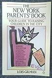 The New York Parents' Book, Lois Gilman, 0140079920