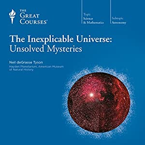 The Inexplicable Universe: Unsolved Mysteries Lecture