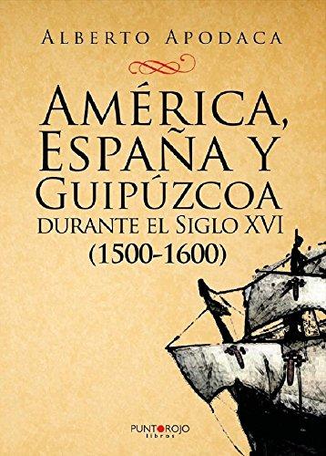 AMÉRICA, ESPAÑA Y GUIPÚZCOA DURANTE EL SIGLO XVI (1500-1600): ¿