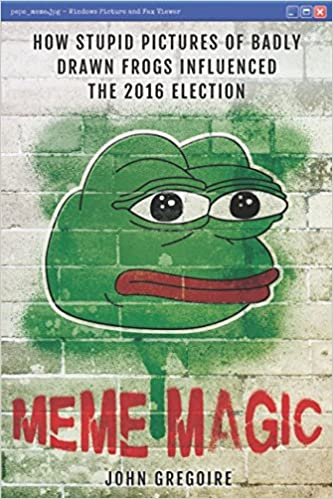 Meme Magic: How stupid pictures of badly drawn frogs influenced the 2016 election: Amazon.es: Gregoire, John: Libros en idiomas extranjeros