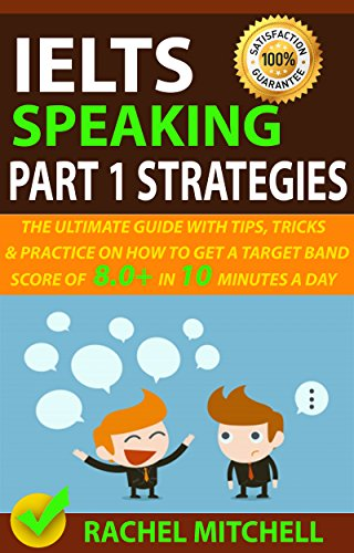 Speaking Part (IELTS Speaking Part 1 Strategies: The Ultimate Guide with Tips, Tricks, and Practice on How to Get a Target Band Score of 8.0+ In 10 Minutes a Day)