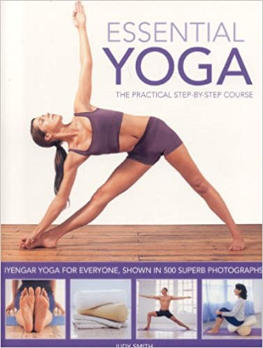 Essential Yoga The Practical Step By Step Course Iyengar Yoga For Everyone Shown In 400 Clear Colour Photographs Smith Judy 9781844766628 Amazon Com Books
