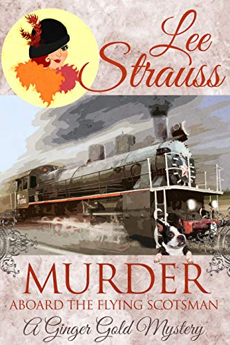 Murder Aboard the Flying Scotsman: a cozy 1920s historical murder mystery (Ginger Gold Mystery Book 8)
