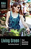 Kyпить Living Green: Your Questions Answered (Q&A Health Guides) на Amazon.com