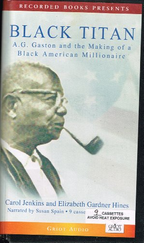 Search : Black Titan: A.G. Gaston and the Making of the Black American Millionaire
