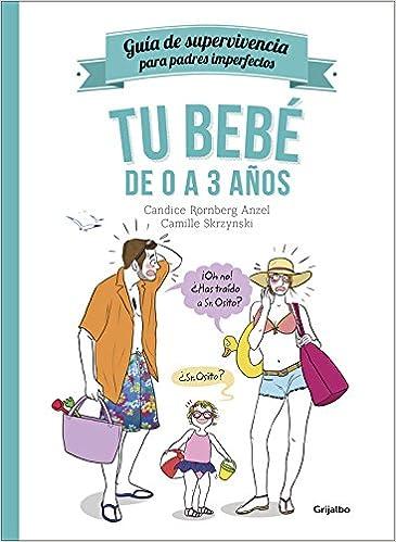 Tu bebe de 0 a 3 años/Guia de supervivencia para padres imperfectos (Spanish Edition): Candice Kornberg, Camille Skrzynski: 9788416449002: Amazon.com: Books