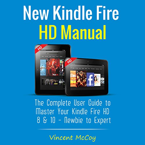 New Kindle Fire HD Manual: The Complete User Guide to Master Your Kindle Fire HD 8 & 10 (Newbie to Expert)