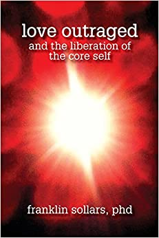 Love Outraged and the Liberation of the Core Self