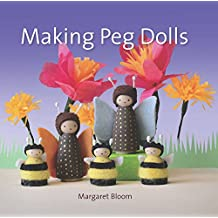 Making Peg Dolls: Over 60 Fun and Creative Projects for Children and Adults