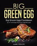 Big Green Egg: Big Green Egg Cookbook: Quick and Easy Big Green Egg Recipes