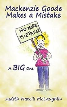 Mackenzie Goode Makes a Mistake: A Big One by [McLaughlin, Judith Natelli]