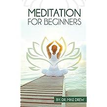 Méditation pour débutants : voyage pour récupérer votre vie avec facile, Simple et éprouvée des étapes (French Edition)
