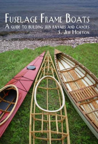 Fuselage Frame Boats A guide to building skin kayaks and Canoes by [Horton, Jeff]