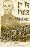 Civil War Arkansas, Anne J. Bailey and Daniel E. Sutherland, 1557285640