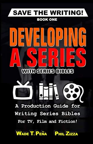 Save The Writing! Developing a Series with Series Bibles: A Production Guide for Writing Series Bibles for TV, Film and Fiction! (Writing Series Tv)