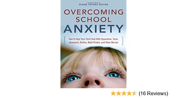 Anxiety And Homework Helping Your Child >> Overcoming School Anxiety How To Help Your Child Deal With