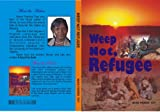 Front cover for the book Weep Not, Refugee by Marie -Therese  Toyi