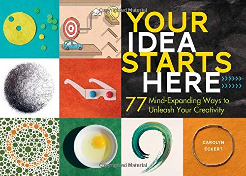 Your Idea Starts Here: 77 Mind-Expanding Ways to Unleash Your ()