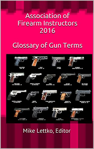 Association of Firearm Instructors - 2016 Glossary of Gun Terms by [Allied Gun Academy]