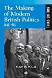 Making Modern British Politics 1867-1945