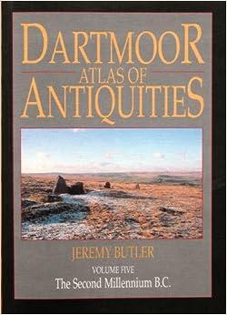 Dartmoor Atlas of Antiquities: Interpreting the Archaeological Landscape v. 5