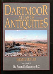 Dartmoor Atlas of Antiquities: Interpreting the Archaeological Landscape v. 5