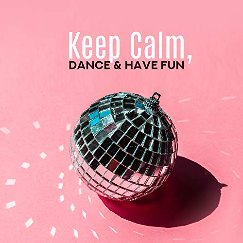 Keep Calm, Dance & Have Fun: 2019 Danceable Deep House Chillout Rhythms, Collection of Best Music for Hot Summer Pool or Beach Party, Ultimate Ibiza Chill Vibes