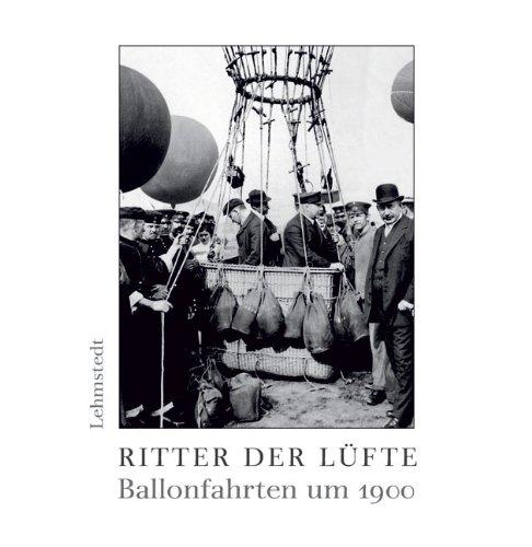 Ritter Der Lüfte  Ballonfahrten Um 1900