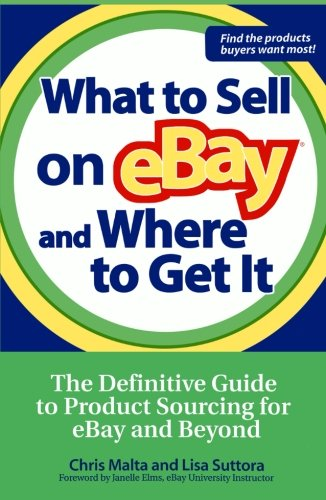 What to Sell on eBay and Where to Get It: The Definitive Guide to Product Sourcing for eBay and Beyond (Business Books)