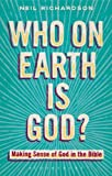 Who on Earth Is God? : Making Sense of God in the Bible, Richardson, Neil, 0567472434