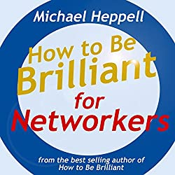 How to Be Brilliant for Networkers