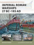 Imperial Roman Warships 27 BC–193 AD (New Vanguard)